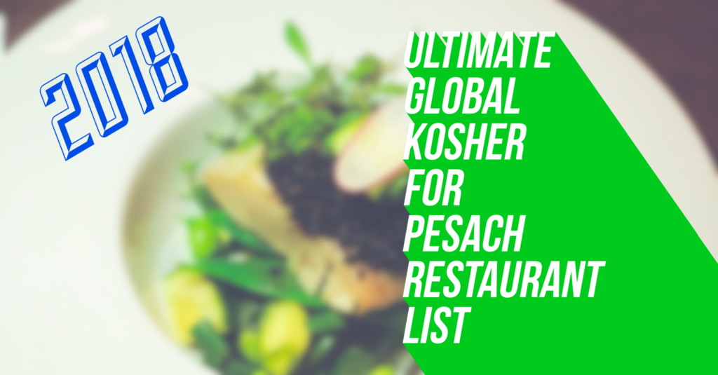 Updated Ultimate Kosher For Pesach Restaurant List Open On Chol Hamoed Passover 2018 Global Yeahthatskosher